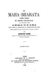 Le Maha-Bharata poème épique de Krishna-Dwaipayana, plus communément appelé Véda-Vyasa, c'est-a-dire le compilateur et l'ordonnateur des Védas, traduit [complètement] pour la première fois du sanscrit en français par Hippolyte Fauche: II