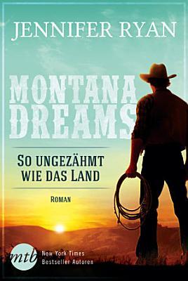 Montana Dreams   So ungez  hmt wie das Land PDF