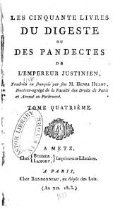 Les cinquante livres du Digeste ou des Pandectes de l'empereur Justinien: Volume4