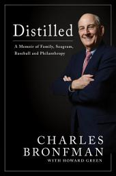 Distilled: A Memoir of Family, Seagram, Baseball, and Philanthropy