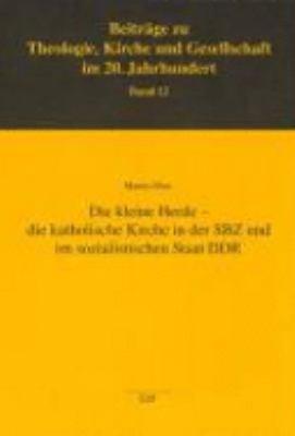 Die kleine Herde   die katholische Kirche in der SBZ und im sozialistischen Staat DDR  2  Auflage PDF