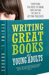 Writing Great Books for Young Adults: Everything You Need to Know, from Crafting the Idea to Getting Published, Edition 2