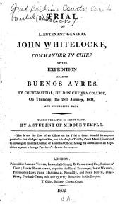 Trial of Lieutenant General John Whitelocke, Commander in Chief of the Expedition Against Buenos Ayres: By Court-martial, Held in Chelsea College, on Thursday, the 28th January, 1808, and Succeeding Days
