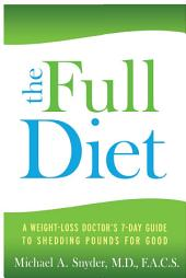 The Full Diet A Weight-Loss Doctor's 7-Day Guide to Shedding Pounds for Good