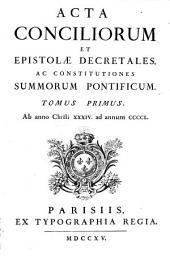 Acta Conciliorum Et Epistolae Decretales, Ac Constitutiones Summorum Pontificum: Ab anno Christi XXXIV. ad annum CCCCL.