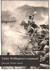Under Wellington's command: a tale of the Peninsular War