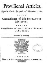 Provisional Articles, Signed at Paris, the 30th of November, 1782, by the Commissioner of His Britannic Majesty, and the Commissioners of the United States of America