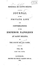 Mémorial de Sainte Hélène: Journal of the Private Life and Conversations of the Emperor Napoleon at Saint Helena, Volume 3