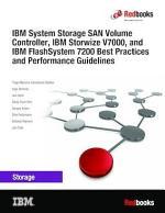 IBM System Storage SAN Volume Controller, IBM Storwize V7000, and IBM FlashSystem 7200 Best Practices and Performance Guidelines