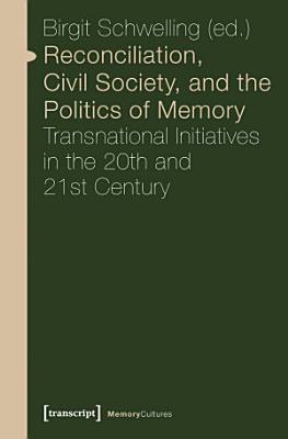 Reconciliation  Civil Society  and the Politics of Memory