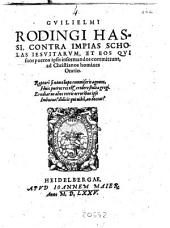 Guilielmi Rodingi Hassi, contra impias scholas Iesuitarum, et eos qui suos pueros ipsis informandos committunt, ad christianos homines oratio. ..