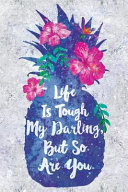 Download Life Is Tough My Darling But So Are You  Wide Lined Notebook Flowers Pineapple Book