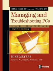Mike Meyers' A+ Guide to Managing and Troubleshooting PCs Lab Manual, Second Edition: Edition 2