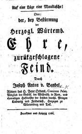 Auf eine Lüge eine Maultasche! oder: der, bey Bestürmung der Herzogl. Würtemb. Ehre, zurükgeschlagene Feind. [A defence of the policy and government of Charles Eugene, Duke of Wurtemberg.] (Schreiben seiner Majestät, des Königs in Preussen, an Se. Kaiserl. Majestät, Karl, den Siebenden [concerning the character and ability of the Duke of Wurtemberg].).