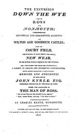 The excursion down the Wye, from Ross to Monmouth: including ... memoirs and anecdotes of the life of John Kyrle. [: stated to be the first part of the projected Excursion down the Wye, from Ross to Chepstow].