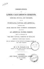 Observations on Limes, Calcareous Cements, Mortars, Stuccos and Concrete, and on Puzzolanas Natural and Artificial... by C. W. Pasley