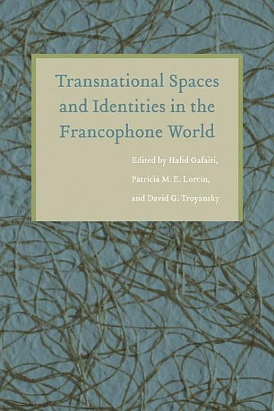 Download Transnational Spaces and Identities in the Francophone World Book