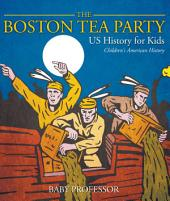 The Boston Tea Party - US History for Kids | Children's American History