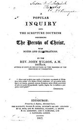 A Popular Inquiry Into the Scripture Doctrine Concerning the Person of Christ: With Notes and Illustrations