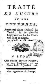 Traité de l'usure et des intérêts, augmenté d'une Défense du Traité, et de diverses observations sur les écrits qui l'ont combattu [par l'abbé P.-T. de La Forest]