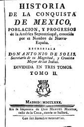 Historia de la conquista de Mexico, poblacion, y progressos de la America septentrional, conocida por el nombre de Nueva España: Volumen 2
