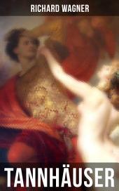 Tannhäuser: Oper in drei Akten: Tannhäuser und Der Sängerkrieg auf Wartburg