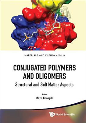 Conjugated Polymers And Oligomers  Structural And Soft Matter Aspects PDF