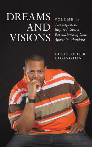 Dreams and Visions  Volume 1  The Expressed  Inspired  Secret  Revelations  of God