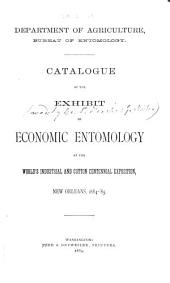 Catalogue of the Exhibit of Economic Entomology at the World's Industrial and Cotton Centennial Exposition, New Orleans, 1884-85