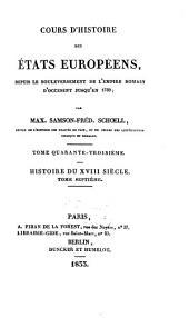 Cours d'histoire des états Européens: depuis le bouleversement de l'Empire romain d'occident jusqu'en 1789. Histoire du XVIII siècle, 7, Volume43