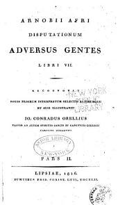 Arnobii Afri Disputationum adversus gentes libri VII: recognovit notis priorum interpretum selectis aliorumque et suis illustravit, Volume 2