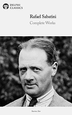 Delphi Complete Works of Rafael Sabatini  Illustrated  PDF