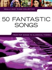 Really Easy Piano: 50 Fantastic Songs