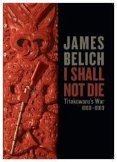 I Shall Not Die: Titokowaru's War, 1868–1869