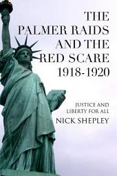 The Palmer Raids and the Red Scare: 1918-1920: Justice and Liberty for All