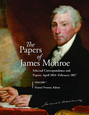 The Papers of James Monroe  Volume 7  Selected Correspondence and Papers  April 1814 February 1817 PDF