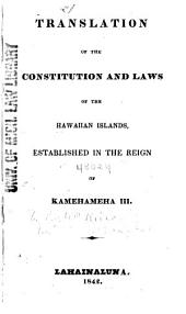 Translation of the Constitution and Laws of the Hawaiian Islands, Established in the Reign of Kamehameha III
