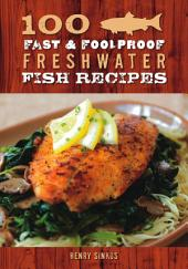 100 Fast & Foolproof Freshwater Fish Recipes
