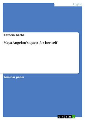Maya Angelou s quest for her self PDF