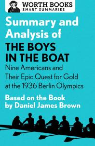 Summary and Analysis of The Boys in the Boat  Nine Americans and Their Epic Quest for Gold at the 1936 Berlin Olympics Book