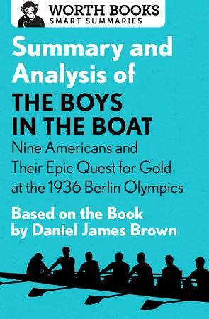 Summary and Analysis of The Boys in the Boat  Nine Americans and Their Epic Quest for Gold at the 1936 Berlin Olympics PDF