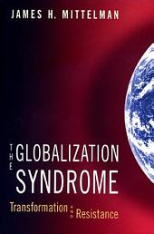 The Globalization Syndrome: Transformation and Resistance