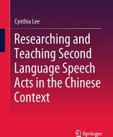 Researching and Teaching Second Language Speech Acts in the Chinese Context PDF