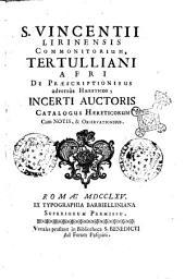 S. Vincentii Lirinensis Commonitorium, Tertulliani Afri De praescriptionibus adversus haereticos, incerti auctoris catalogus haereticorum cum notis, & observationibus