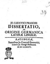 Jo. Ludovici Praschi Dissertatio, De origine Germanica Latinæ linguæ