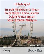 Sejarah Pemikiran Ke Timur: Kepentingan Korea Selatan Dalam Pembangunan Sosio-Ekonomi Malaysia
