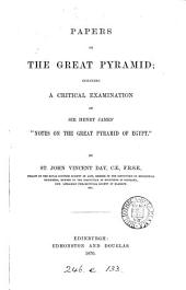 "Papers on the Great Pyramid: Including a Critical Examination of Sir Henry James' ""Notes on the Great Pyramid of Egypt"""