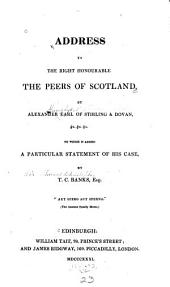 Address to the Peers of Scotland: To which is Added a Particular Statement of His Case
