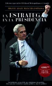 Miguel Ángel Mancera Espinosa. UN ESTRATEGA EN LA PRESIDENCIA: Su Gobierno sería el de un ciudadano sin partido; buscaría un verdadero cambio político... sin ser político