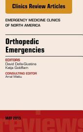 Orthopedic Emergencies, An Issue of Emergency Medicine Clinics of North America, E-Book